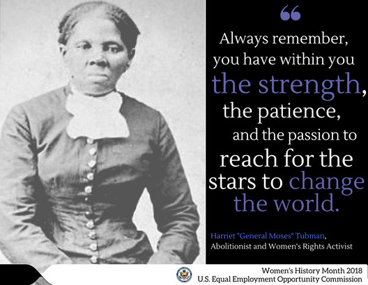 Harriet Tubman. Always remember, you have within you the strength, the patience, and the passion to reach for the stars to change the world.