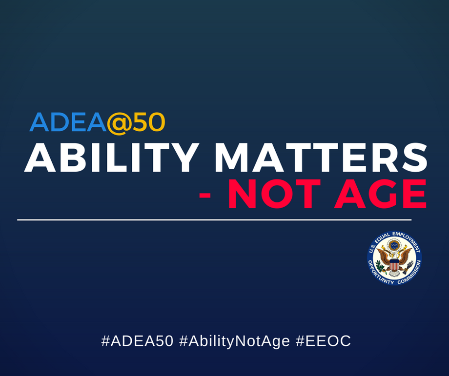 ADEA @ 50: Ability Matters - Not Age