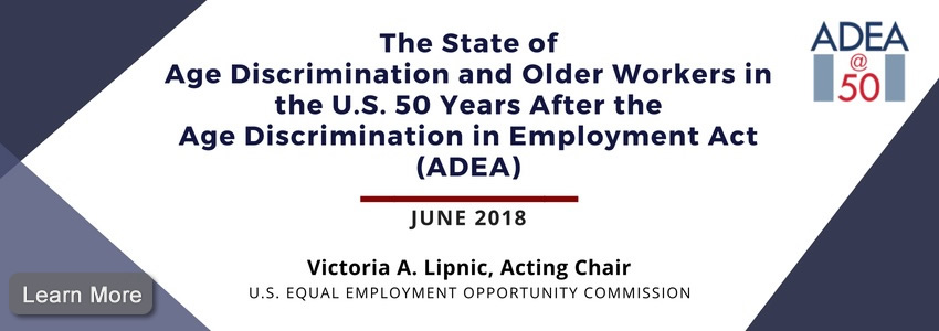 EEOC Acting Chair Lipnic Releases Report on The State Of Older Workers And Age Discrimination 50 Years After The ADEA