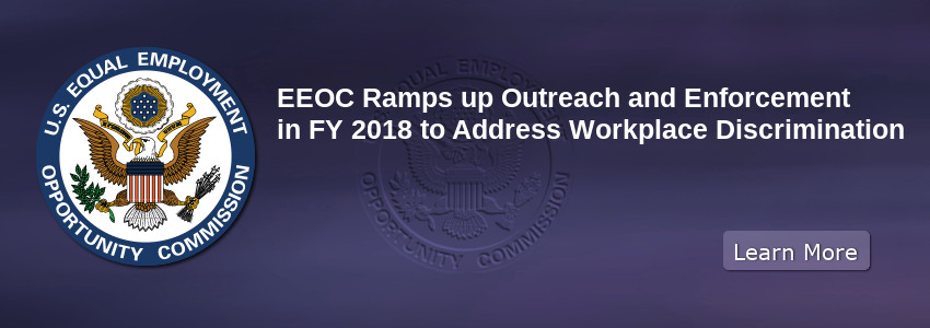 EEOC Ramps up Outreach and Enforcement in FY 2018 to Address Workplace Discrimination