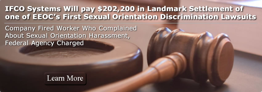 IFCO Systems Will Pay $202,200 In Landmark Settlement Of One Of EEOC�s First Sexual Orientation Discrimination Lawsuits
