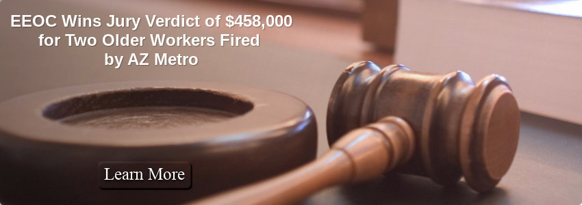 EEOC Wins Jury Verdict of $458,000 for Two Older Workers Fired by AZ Metro