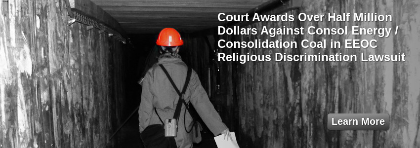 Court Awards Over Half Million Dollars Against Consol Energy/Consolidation Coal In EEOC Religious Discrimination Lawsuit