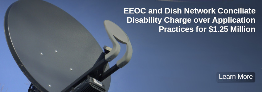 EEOC and Dish Network Conciliate Disability Charge over Application Practices for $1.25 Million