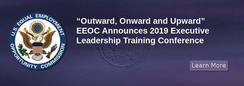 """Outward, Onward and Upward"" EEOC Announces 2019 Executive Leadership Training Conference"