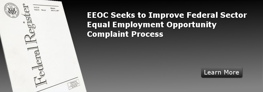 EEOC Seeks to Improve Federal Sector Equal Employment Opportunity Complaint Process