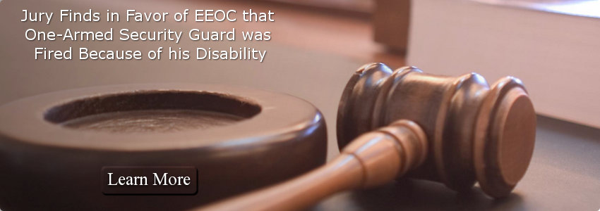 Jury Finds In Favor Of EEOC That One-Armed Security Guard Was Fired Because Of His Disability