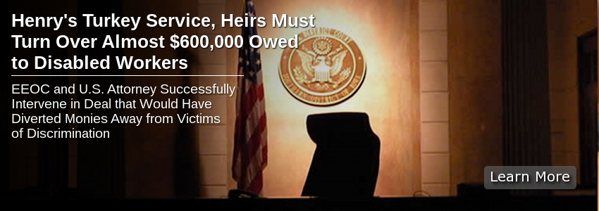 Henry�s Turkey Service, Heirs Must Turn over Almost $600,000 Owed to Disabled Workers