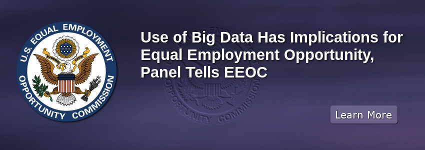 Use of Big Data Has Implications for Equal Employment Opportunity, Panel Tells EEOC
