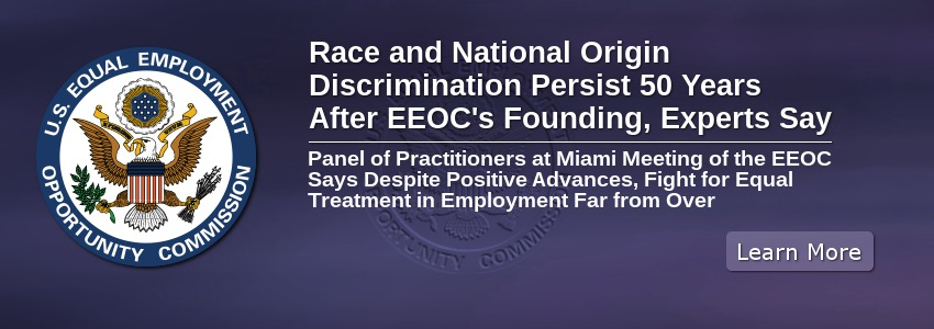 Race and National Origin Discrimination Persist 50 Years After EEOC's Founding, Experts Say
