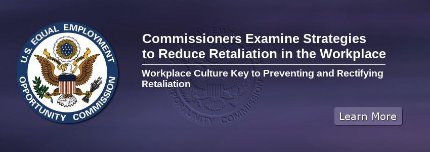 Commissioners Examine Strategies to Reduce Retaliation in the Workplace