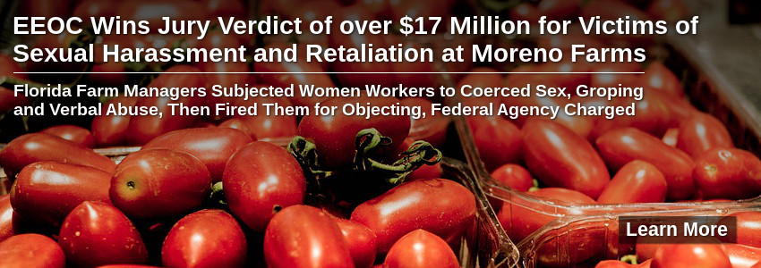 EEOC Wins Jury Verdict of over $17 Million for Victims of Sexual Harassment and Retaliation at Moreno Farms
