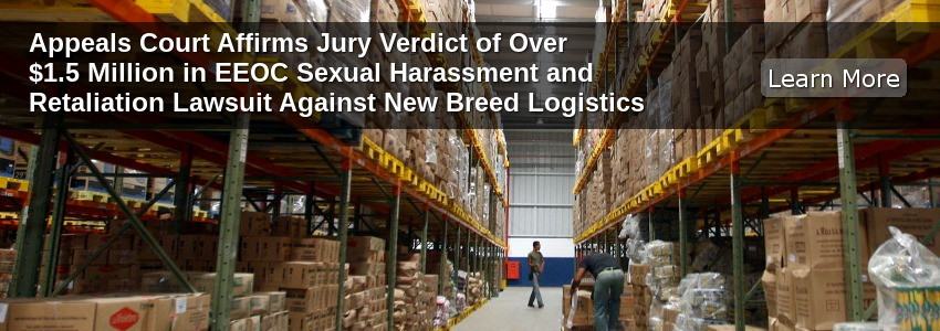 Appeals Court Affirms Jury Verdict of Over $1.5 Million in EEOC Sexual Harassment and Retaliation Lawsuit Against New Breed Logistics