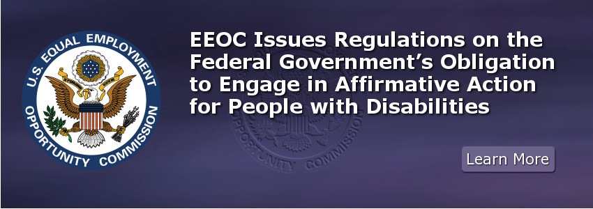 EEOC Issues Regulations on the Federal Government's Obligation to Engage in Affirmative Action for People with Disabilities