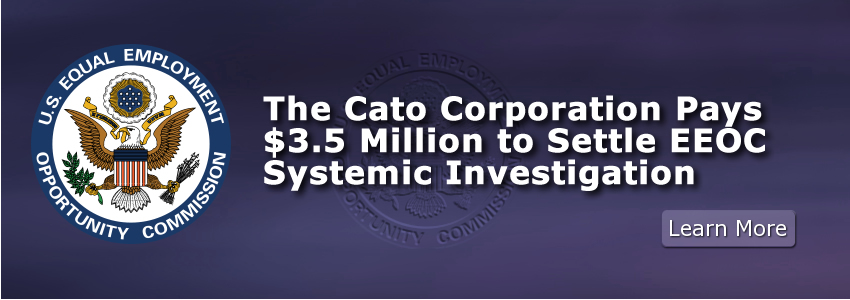 The Cato Corporation Pays $3.5 Million to Settle EEOC Systemic Investigation