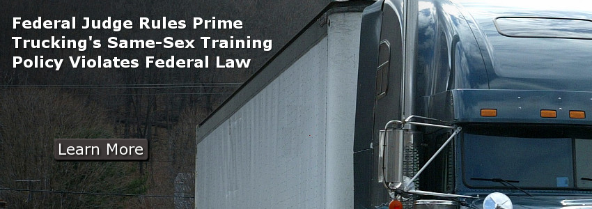 Federal Judge Rules Prime Trucking�s Same-Sex Training Policy Violates Federal Law