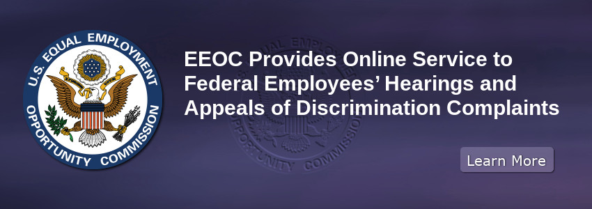 EEOC Provides Online Service to Federal Employees' Hearings and Appeals of Discrimination Complaints