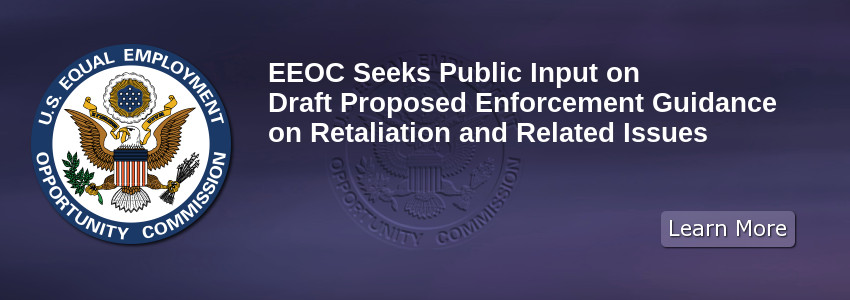 EEOC Seeks Public Input on Draft Proposed Enforcement Guidance on Retaliation and Related Issues