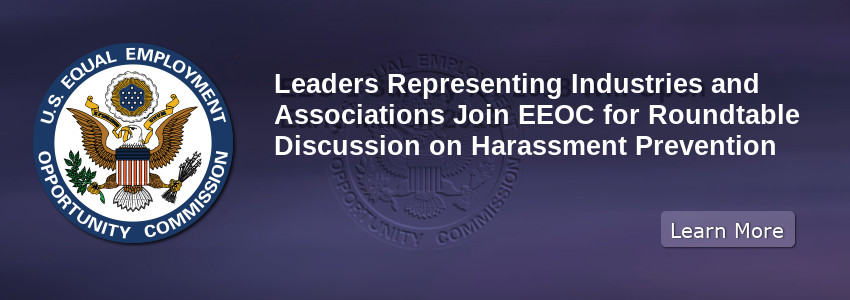 Leaders Representing Industries and Associations Join EEOC for Roundtable Discussion on Harassment Prevention