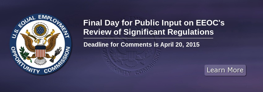 Final Day for Public Input on EEOC's Review of Significant Regulations