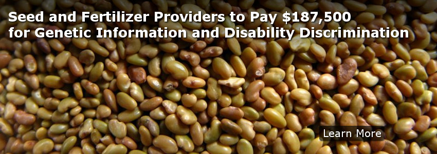 Seed and Fertilizer Providers to Pay $187,500 for Genetic Information and Disability Discrimination