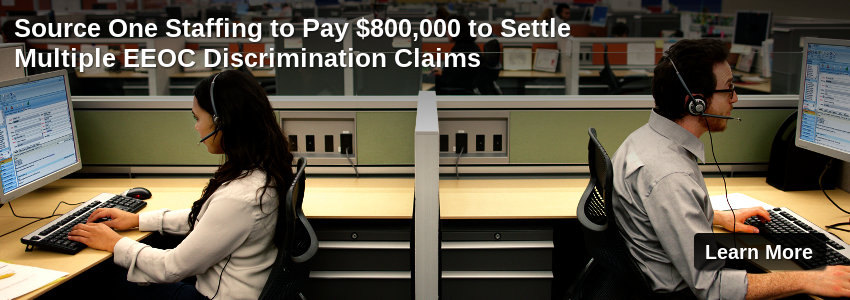 Source One Staffing to Pay $800,000 to Settle Multiple EEOC Discrimination Claims