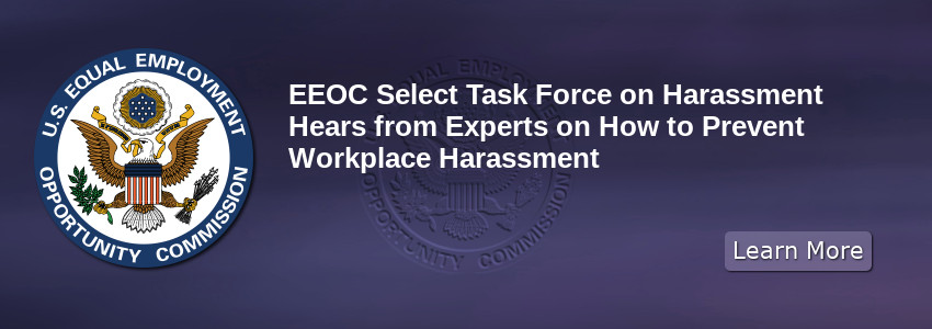EEOC Select Task Force on Harassment Hears from Experts on How to Prevent Workplace Harassment