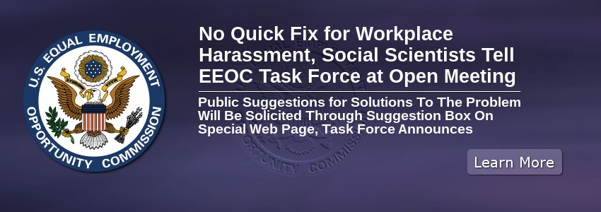 No Quick Fix for Workplace Harassment, Social Scientists Tell EEOC Task Force at Open Meeting