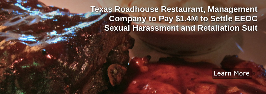 Texas Roadhouse Restaurant, Management Company to Pay $1.4M to Settle EEOC Sexual Harassment and Retaliation Suit