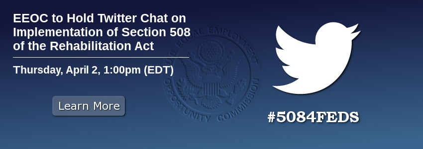 EEOC to Hold Twitter Chat on Implementation of Section 508 of the Rehabilitation Act, Thursday April 2 at 1pm EDT