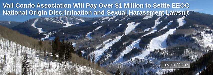 Vail Condo Association Will Pay Over $1 Million to Settle EEOC National Origin Discrimination and Sexual Harassment Lawsuit