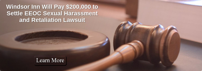 Windsor Inn Will Pay $200,000 to Settle EEOC Sexual Harassment and Retaliation Lawsuit