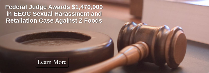 Federal Judge Awards $1,470,000 in EEOC Sexual Harassment and Retaliation Case Against Z Foods